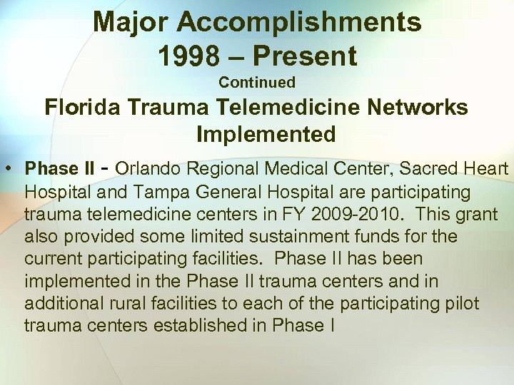 Major Accomplishments 1998 – Present Continued Florida Trauma Telemedicine Networks Implemented • Phase II