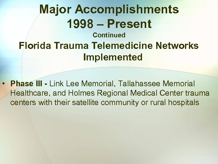 Major Accomplishments 1998 – Present Continued Florida Trauma Telemedicine Networks Implemented • Phase III