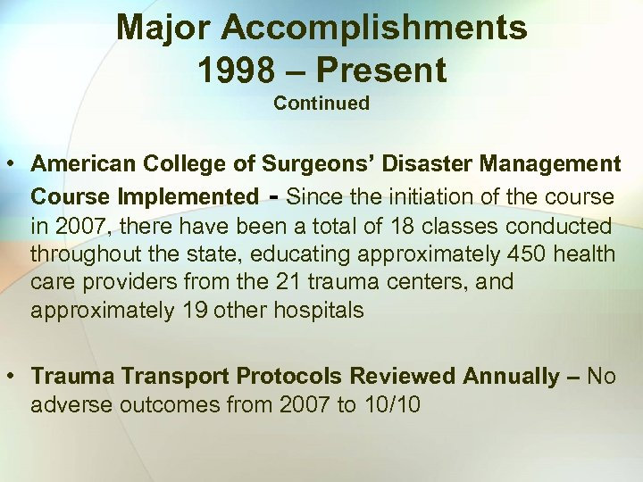 Major Accomplishments 1998 – Present Continued • American College of Surgeons' Disaster Management Course
