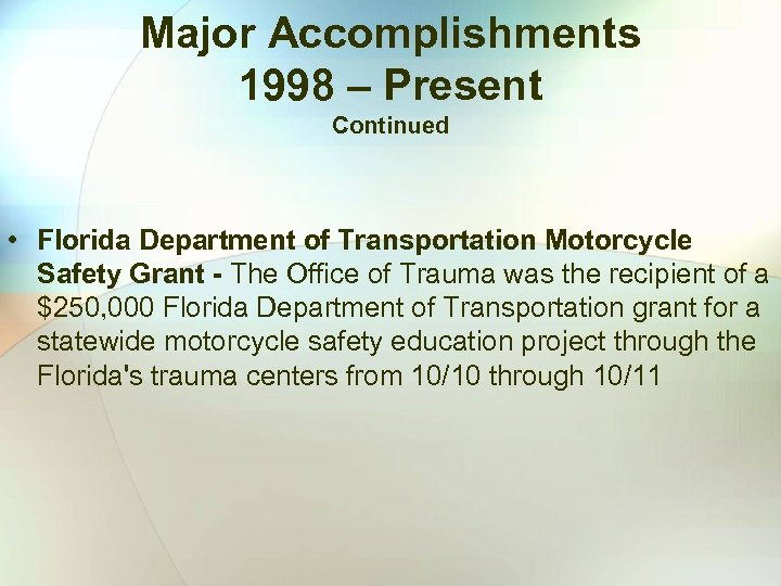 Major Accomplishments 1998 – Present Continued • Florida Department of Transportation Motorcycle Safety Grant