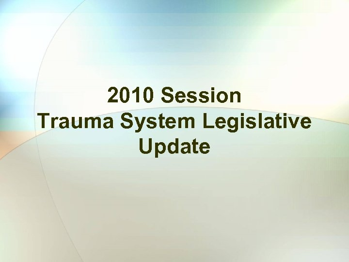 2010 Session Trauma System Legislative Update