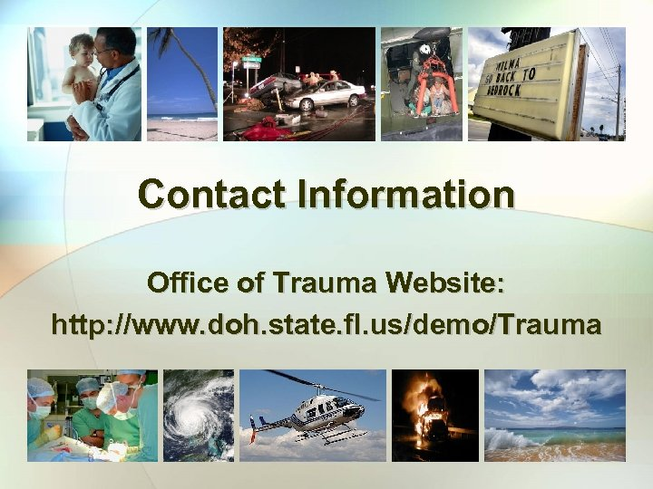 Contact Information Office of Trauma Website: http: //www. doh. state. fl. us/demo/Trauma