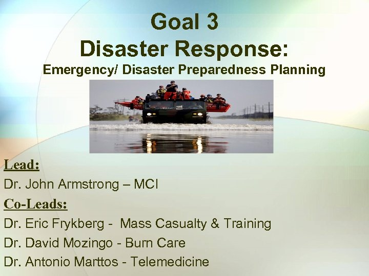 Goal 3 Disaster Response: Emergency/ Disaster Preparedness Planning Lead: Dr. John Armstrong – MCI