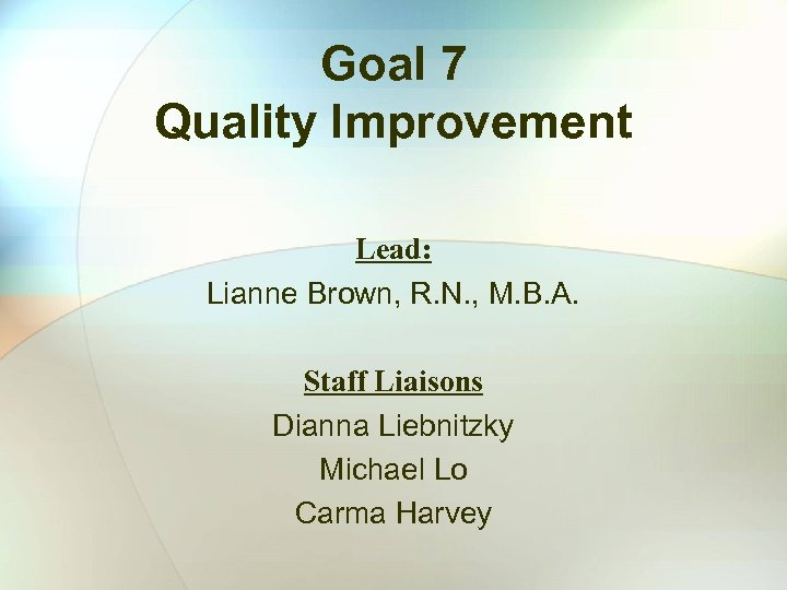 Goal 7 Quality Improvement Lead: Lianne Brown, R. N. , M. B. A. Staff