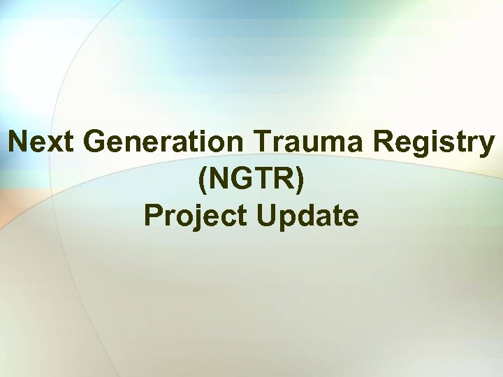 Next Generation Trauma Registry (NGTR) Project Update