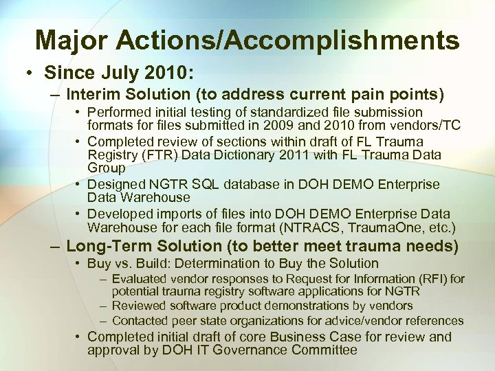 Major Actions/Accomplishments • Since July 2010: – Interim Solution (to address current pain points)