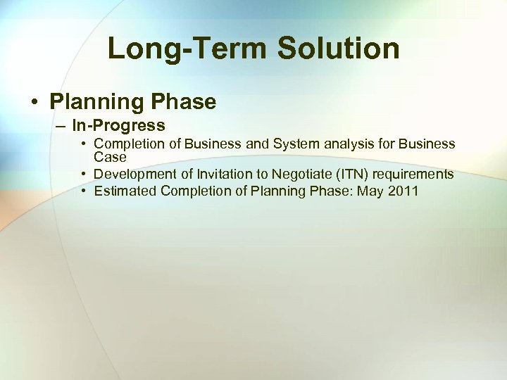 Long-Term Solution • Planning Phase – In-Progress • Completion of Business and System analysis