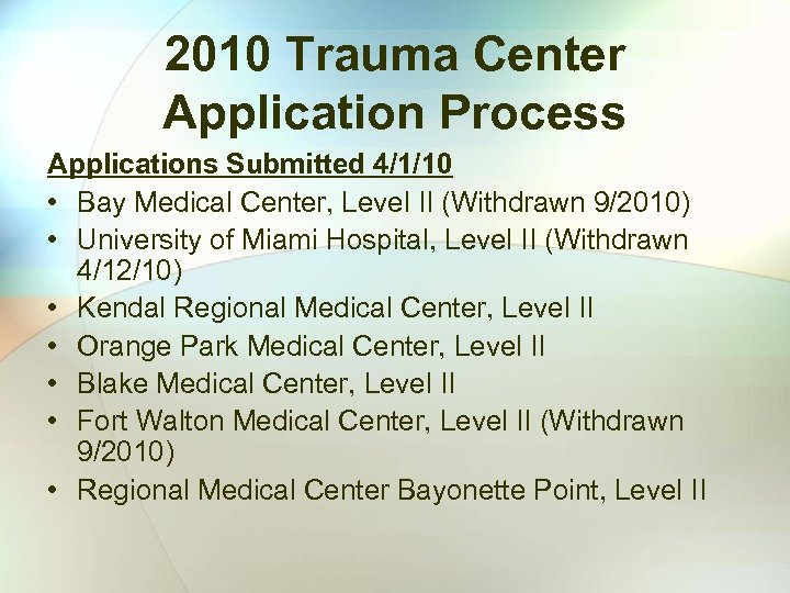 2010 Trauma Center Application Process Applications Submitted 4/1/10 • Bay Medical Center, Level II