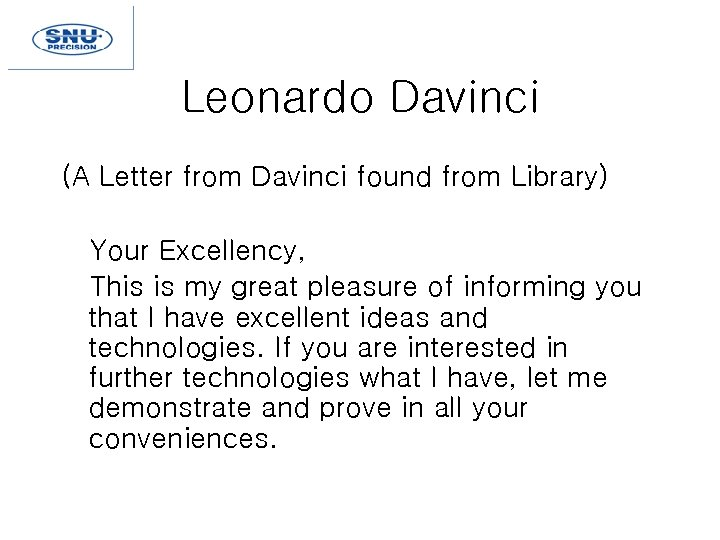 Leonardo Davinci (A Letter from Davinci found from Library) Your Excellency, This is my