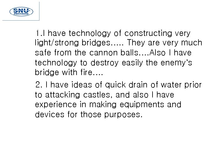 1. I have technology of constructing very light/strong bridges…. . They are very much