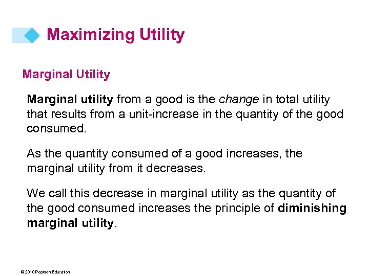Maximizing Utility Marginal utility from a good is the change in total utility that