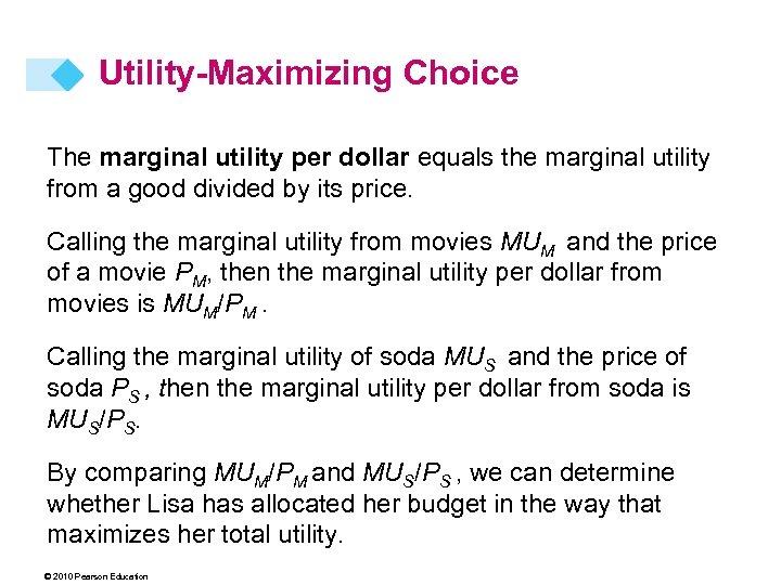 Utility-Maximizing Choice The marginal utility per dollar equals the marginal utility from a good