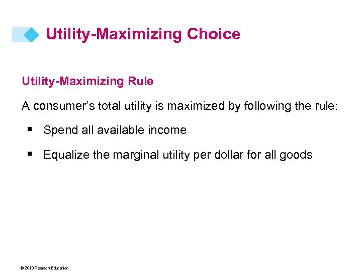 Utility-Maximizing Choice Utility-Maximizing Rule A consumer's total utility is maximized by following the rule: