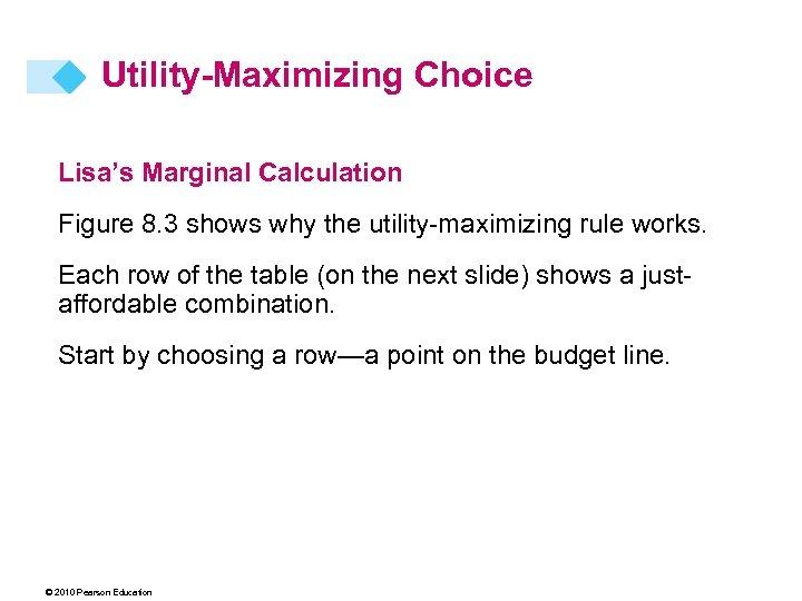 Utility-Maximizing Choice Lisa's Marginal Calculation Figure 8. 3 shows why the utility-maximizing rule works.