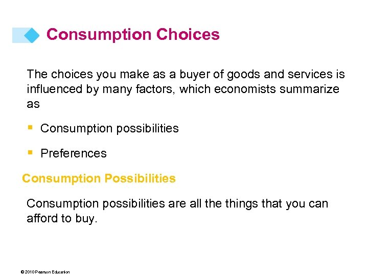 Consumption Choices The choices you make as a buyer of goods and services is