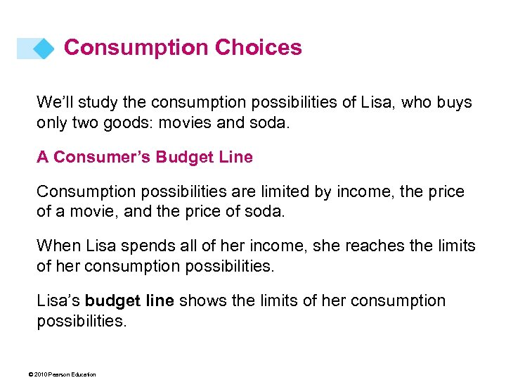 Consumption Choices We'll study the consumption possibilities of Lisa, who buys only two goods: