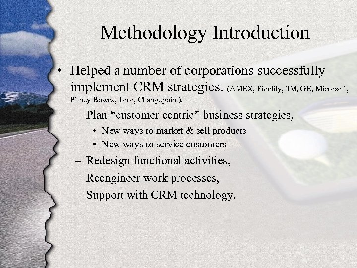 Methodology Introduction • Helped a number of corporations successfully implement CRM strategies. (AMEX, Fidelity,