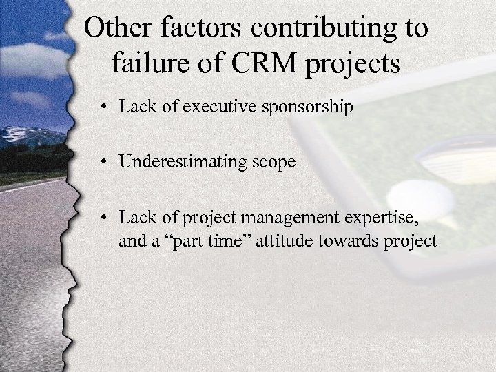 Other factors contributing to failure of CRM projects • Lack of executive sponsorship •