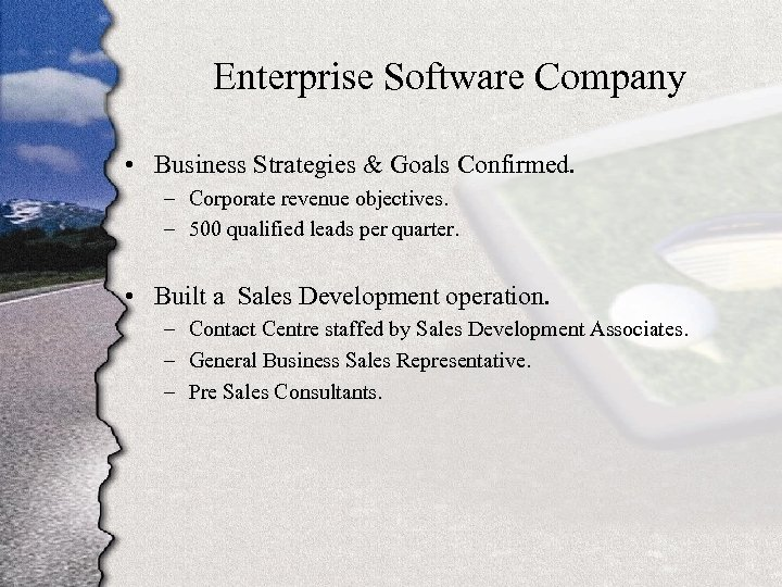 Enterprise Software Company • Business Strategies & Goals Confirmed. – Corporate revenue objectives. –