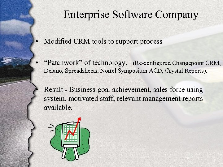 "Enterprise Software Company • Modified CRM tools to support process • ""Patchwork"" of technology."