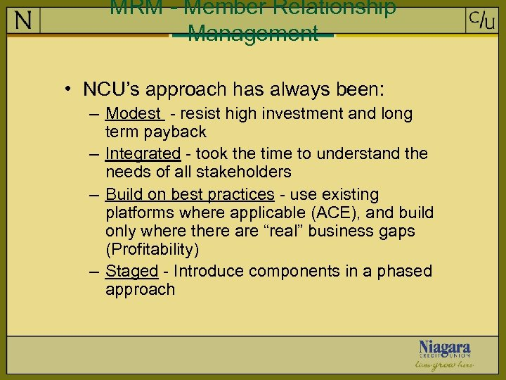 MRM - Member Relationship Management • NCU's approach has always been: – Modest -