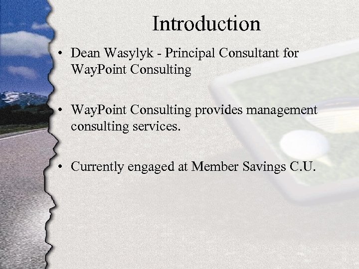 Introduction • Dean Wasylyk - Principal Consultant for Way. Point Consulting • Way. Point