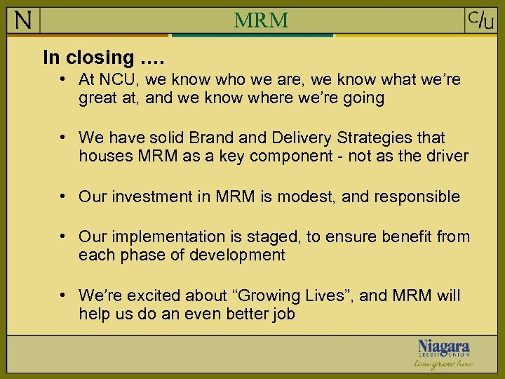 MRM In closing …. • At NCU, we know who we are, we know