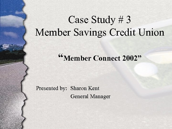 "Case Study # 3 Member Savings Credit Union ""Member Connect 2002"" Presented by: Sharon"