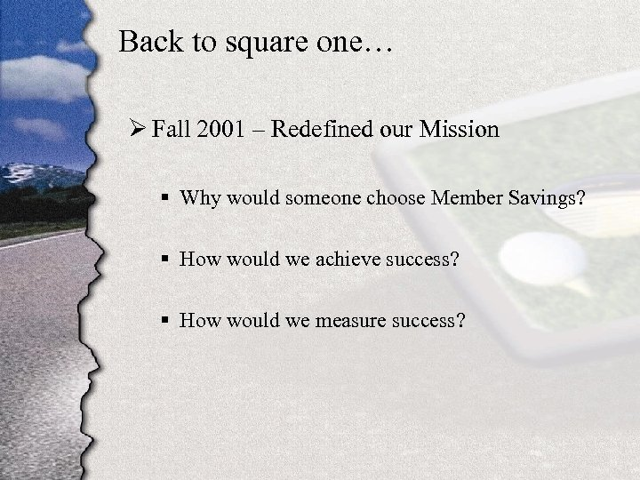 Back to square one… Ø Fall 2001 – Redefined our Mission § Why would