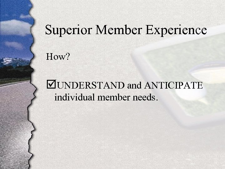 Superior Member Experience How? þUNDERSTAND and ANTICIPATE individual member needs.