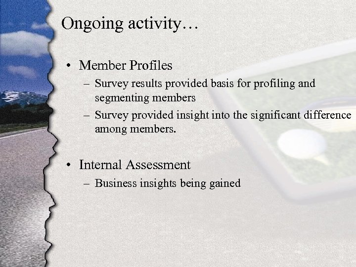 Ongoing activity… • Member Profiles – Survey results provided basis for profiling and segmenting