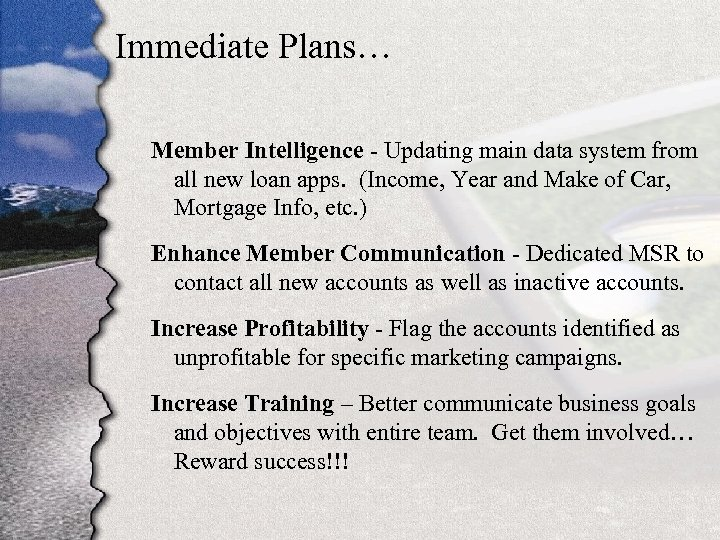 Immediate Plans… Member Intelligence - Updating main data system from all new loan apps.