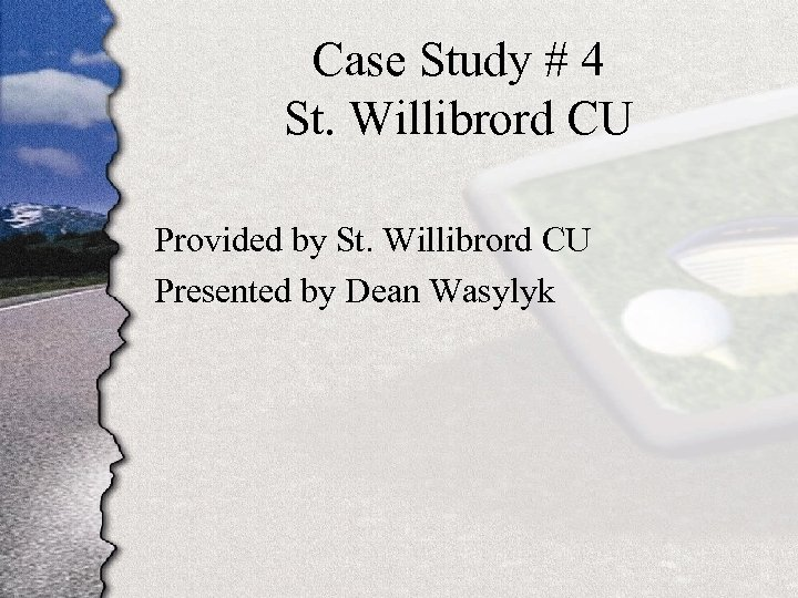 Case Study # 4 St. Willibrord CU Provided by St. Willibrord CU Presented by