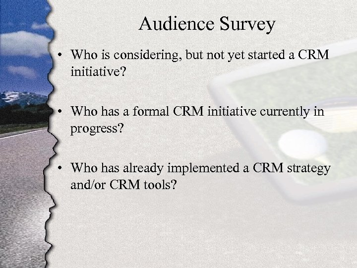 Audience Survey • Who is considering, but not yet started a CRM initiative? •
