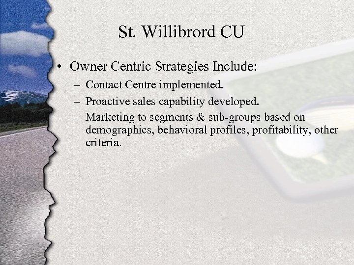 St. Willibrord CU • Owner Centric Strategies Include: – Contact Centre implemented. – Proactive