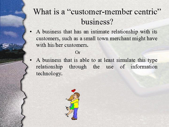 "What is a ""customer-member centric"" business? • A business that has an intimate relationship"