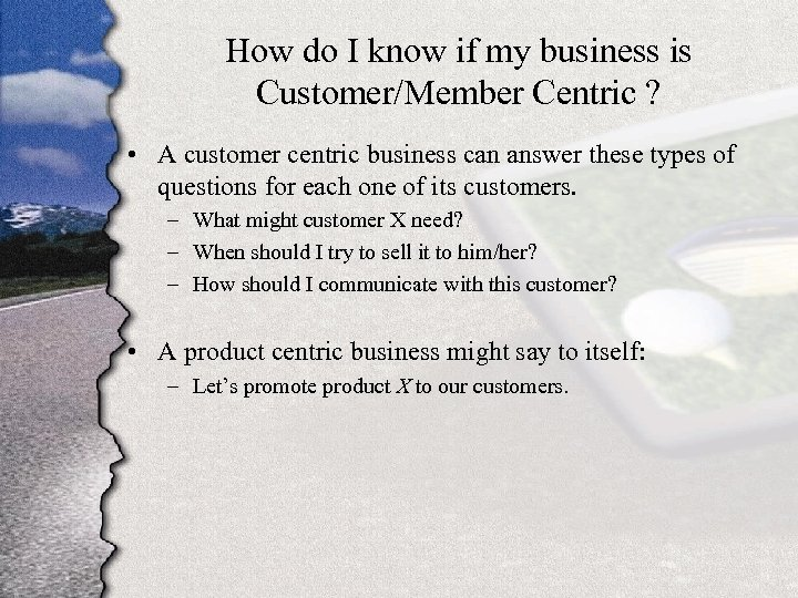 How do I know if my business is Customer/Member Centric ? • A customer