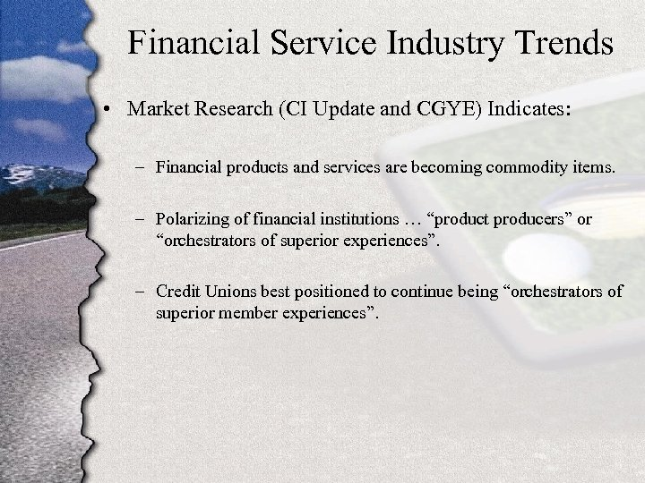 Financial Service Industry Trends • Market Research (CI Update and CGYE) Indicates: – Financial