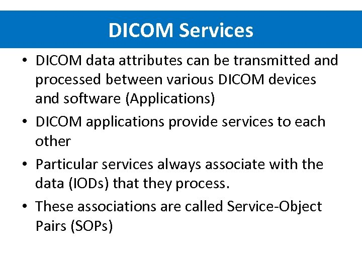 DICOM Services • DICOM data attributes can be transmitted and processed between various DICOM