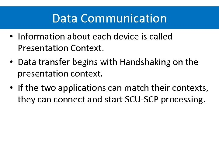 Data Communication • Information about each device is called Presentation Context. • Data transfer