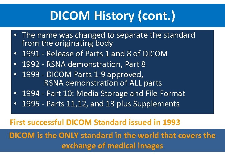 DICOM History (cont. ) • The name was changed to separate the standard from