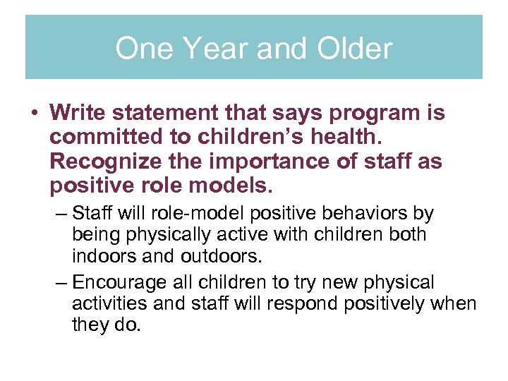 One Year and Older • Write statement that says program is committed to children's