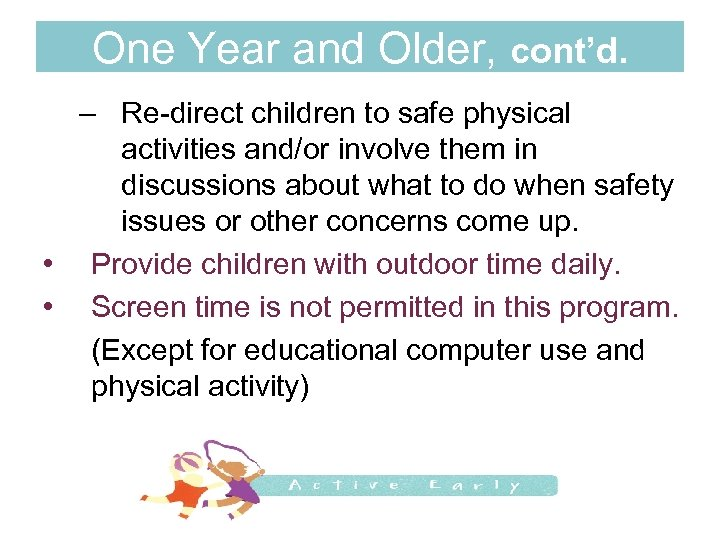 One Year and Older, cont'd. – Re-direct children to safe physical activities and/or involve