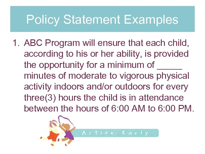 Policy Statement Examples 1. ABC Program will ensure that each child, according to his
