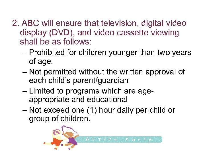 2. ABC will ensure that television, digital video display (DVD), and video cassette viewing