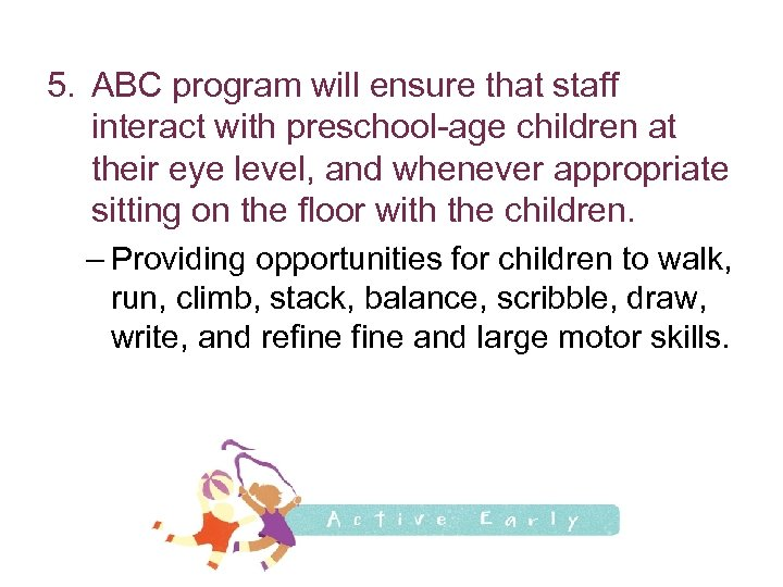 5. ABC program will ensure that staff interact with preschool-age children at their eye