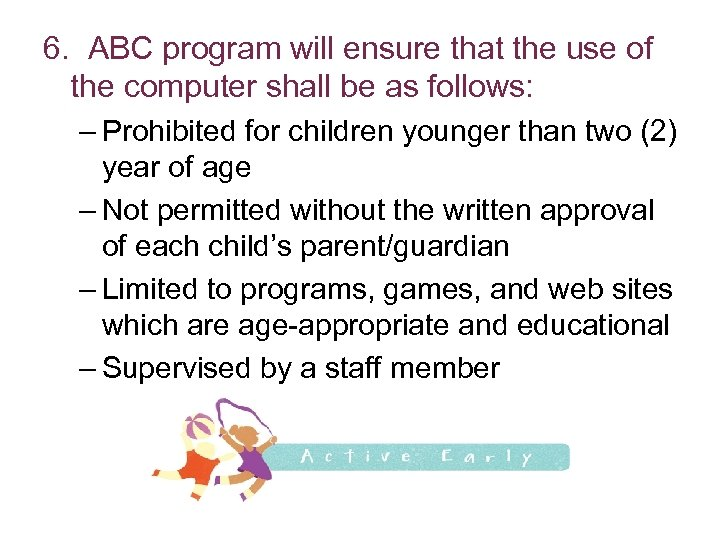 6. ABC program will ensure that the use of the computer shall be as