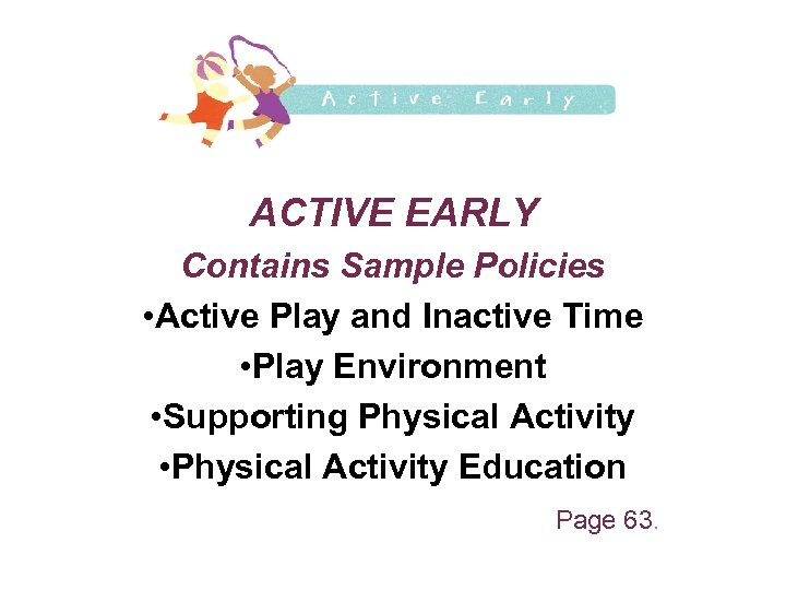 ACTIVE EARLY Contains Sample Policies • Active Play and Inactive Time • Play Environment