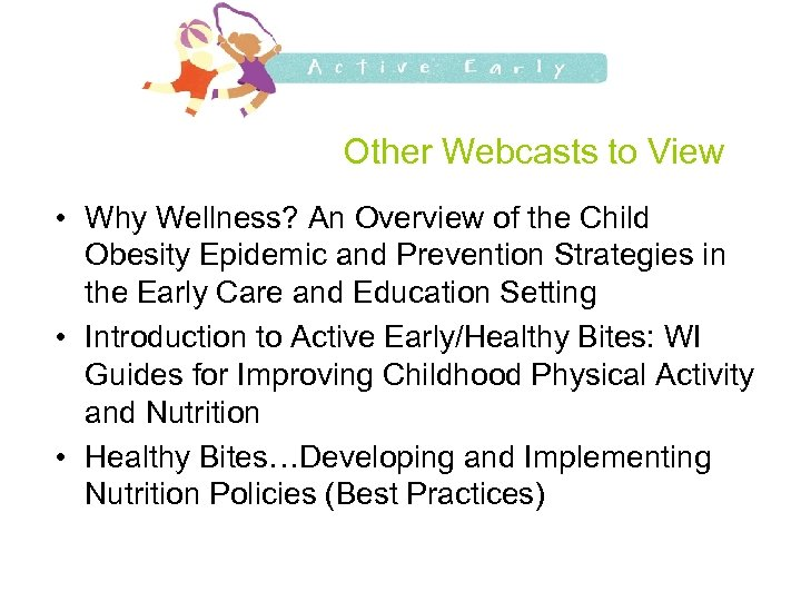 Other Webcasts to View • Why Wellness? An Overview of the Child Obesity Epidemic