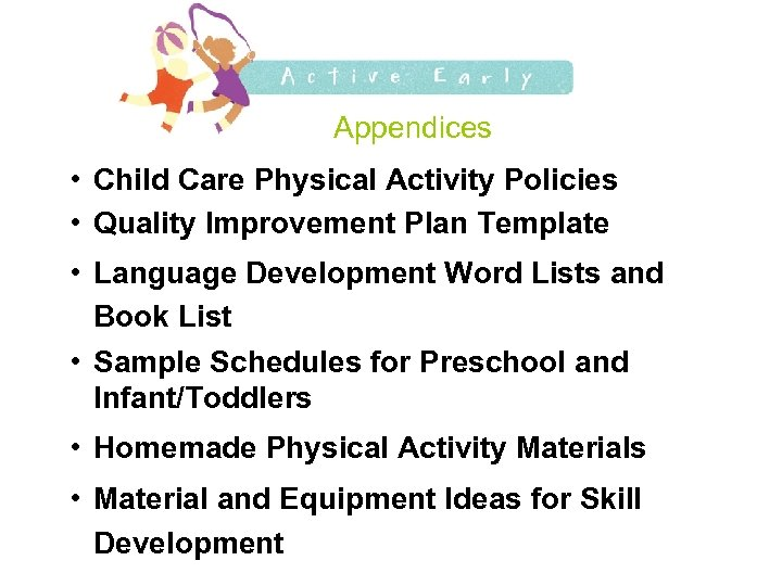 Appendices • Child Care Physical Activity Policies • Quality Improvement Plan Template • Language